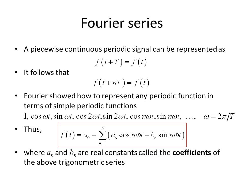 Fourier series A piecewise continuous periodic signal can be represented as. It follows that.