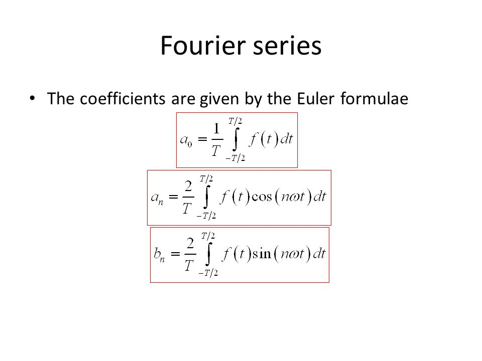 Fourier series The coefficients are given by the Euler formulae