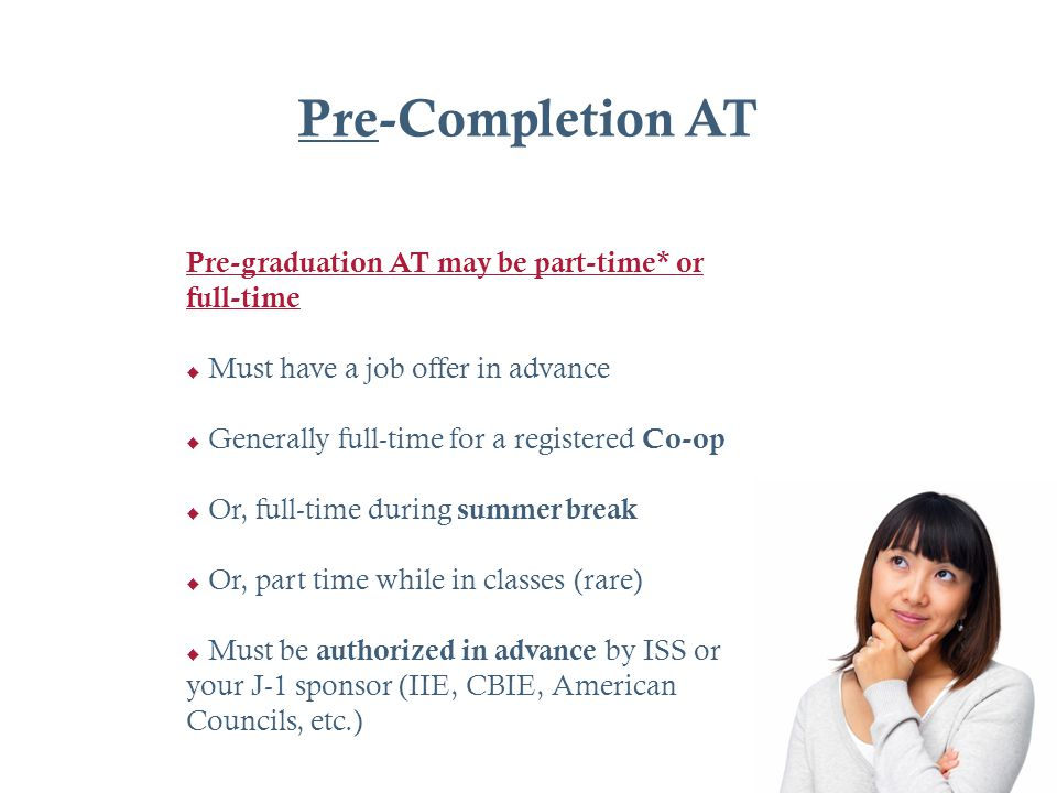 Pre-Completion AT Pre-graduation AT may be part-time* or full-time