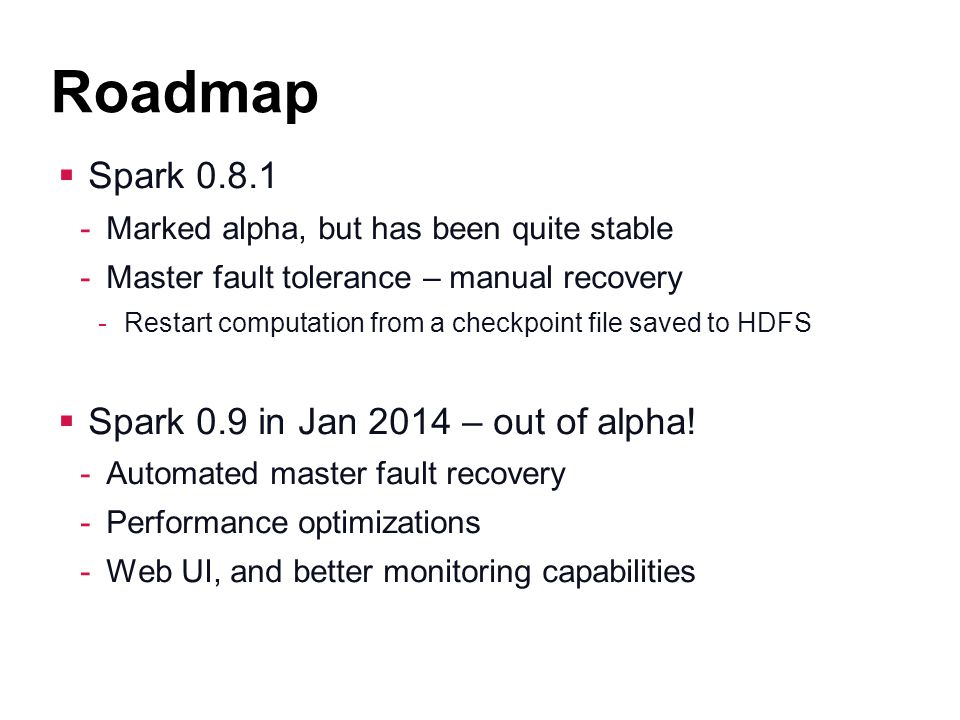 Roadmap Spark 0.8.1 Spark 0.9 in Jan 2014 – out of alpha!