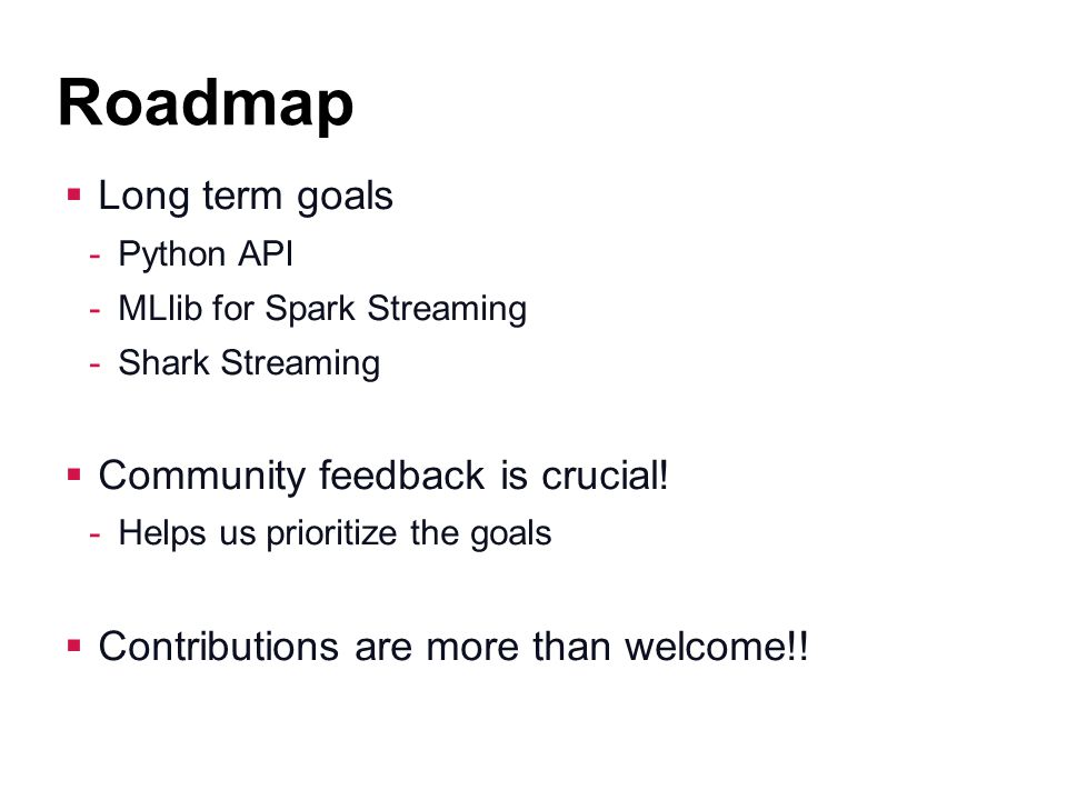 Roadmap Long term goals Community feedback is crucial!