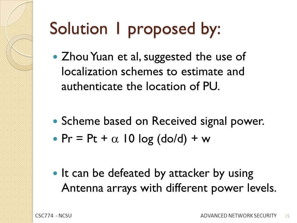 Solution 1 proposed by: Zhou Yuan et al, suggested the use of localization schemes to estimate and authenticate the location of PU.