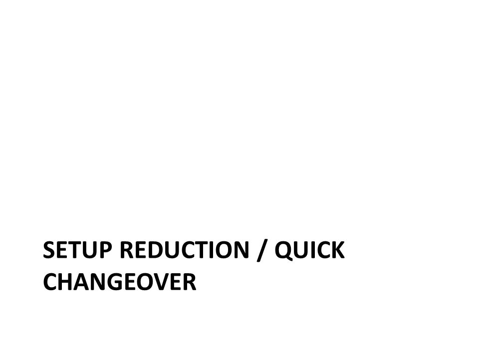 Setup reduction / quick changeover