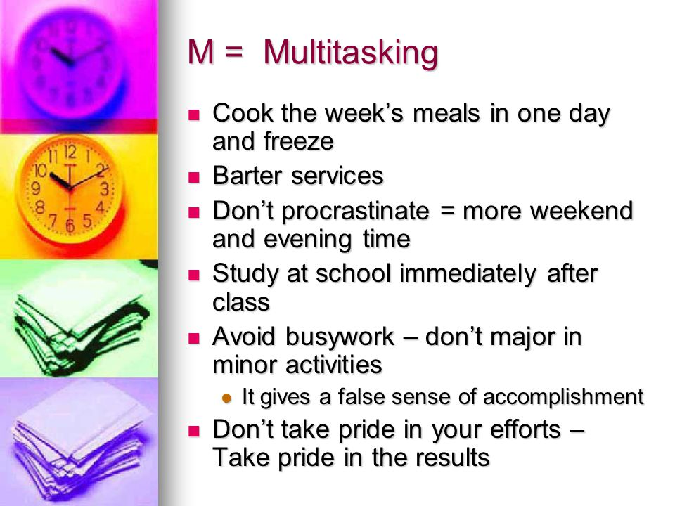 M = Multitasking Cook the week's meals in one day and freeze