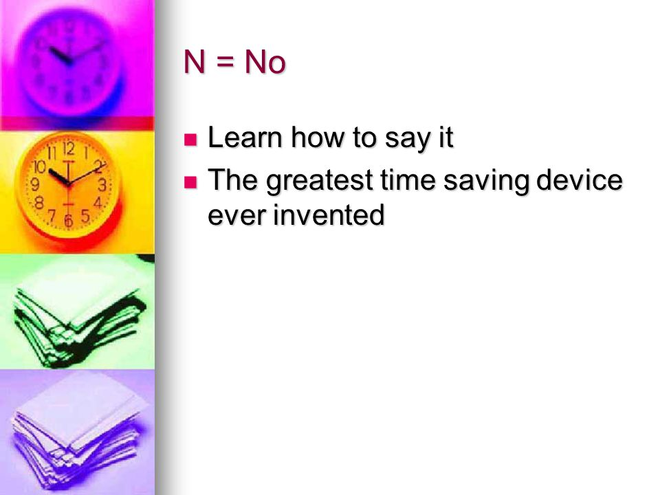N = No Learn how to say it The greatest time saving device ever invented