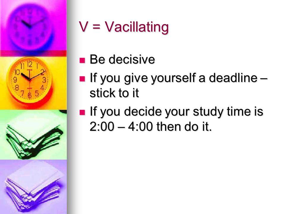 V = Vacillating Be decisive