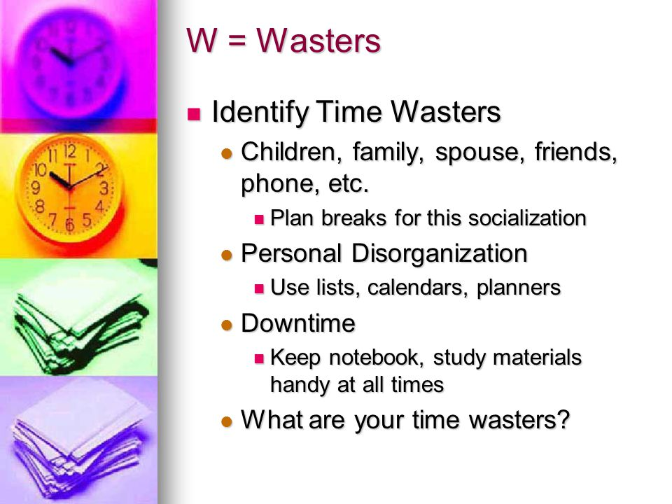 W = Wasters Identify Time Wasters