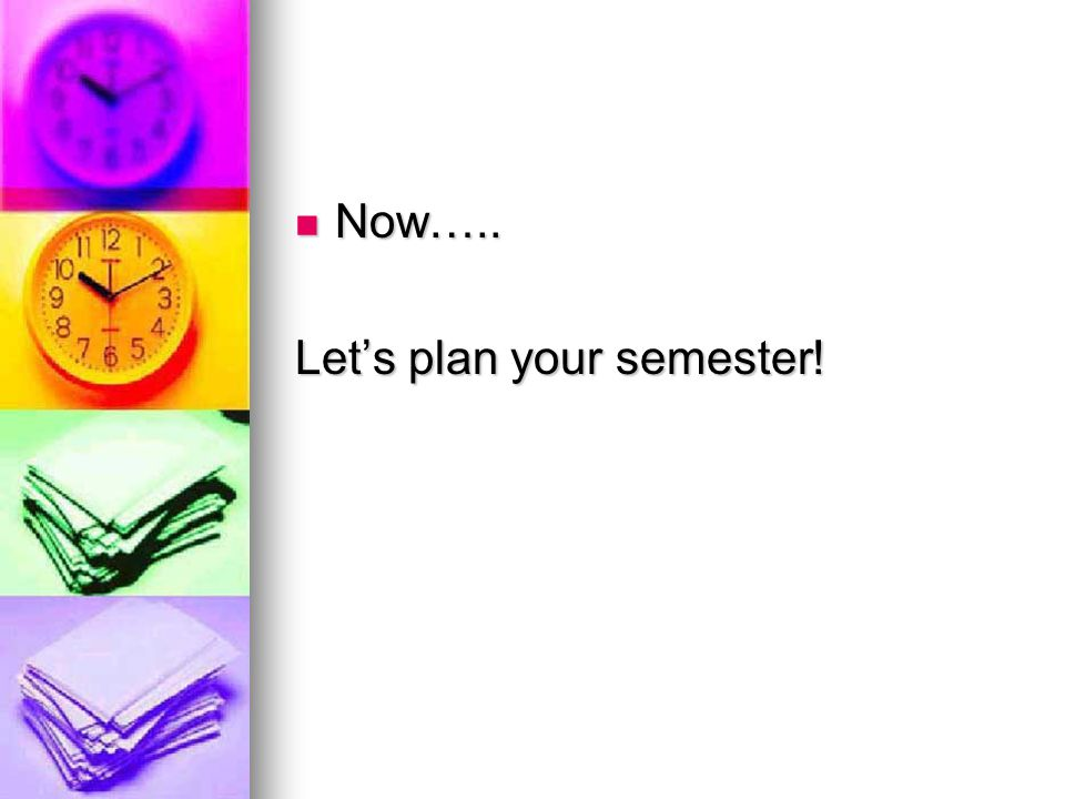 Now….. Let's plan your semester!