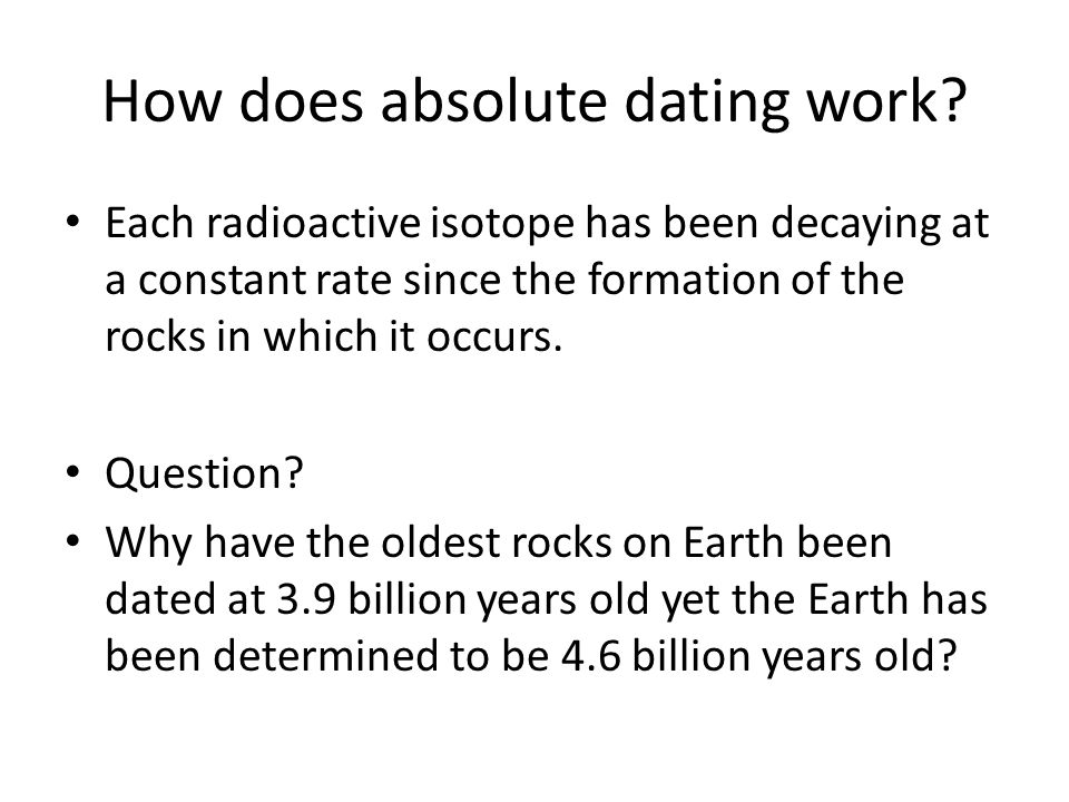 what is absolute dating and how does it work Episode 10: geologic time how does radioactive dating work what is the correlation between absolute and relative age dating.