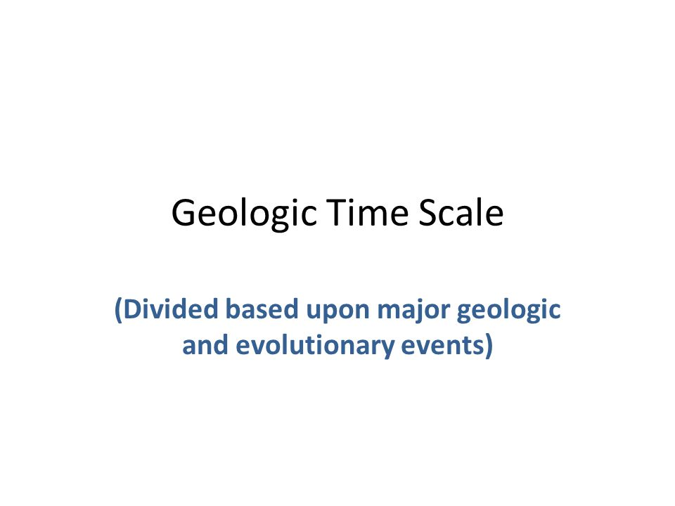 (Divided based upon major geologic and evolutionary events)
