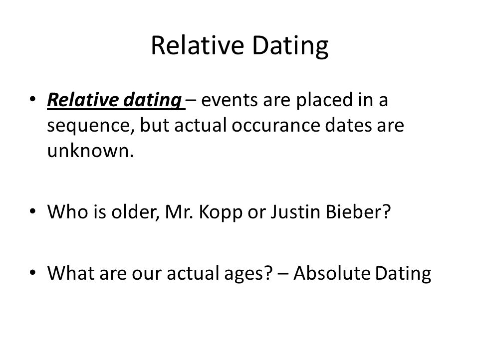 Relative Dating Relative dating – events are placed in a sequence, but actual occurance dates are unknown.