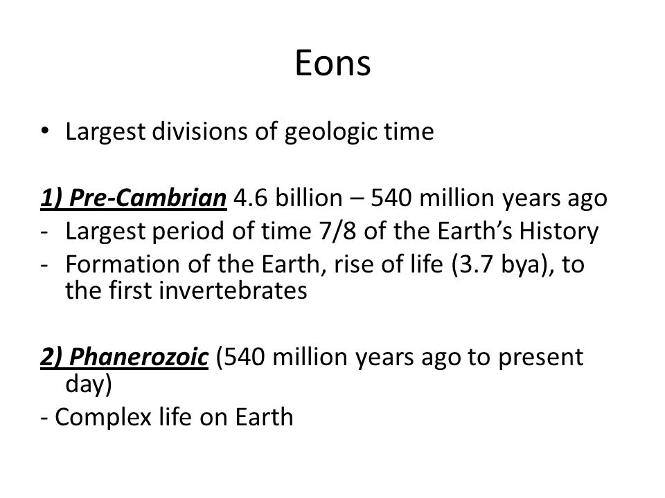 Eons Largest divisions of geologic time