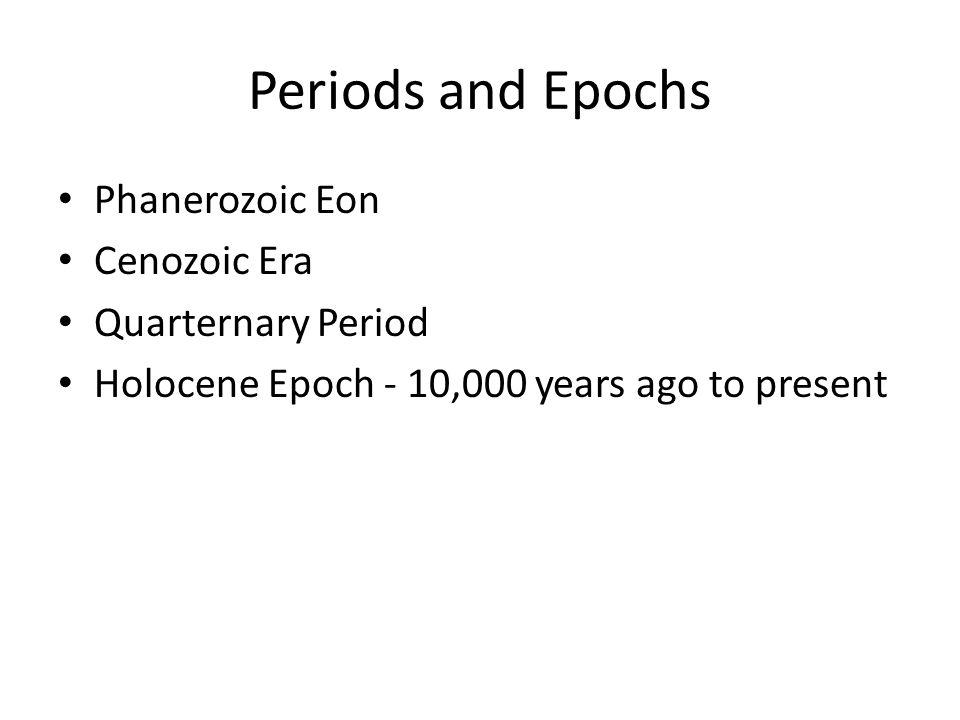 Periods and Epochs Phanerozoic Eon Cenozoic Era Quarternary Period