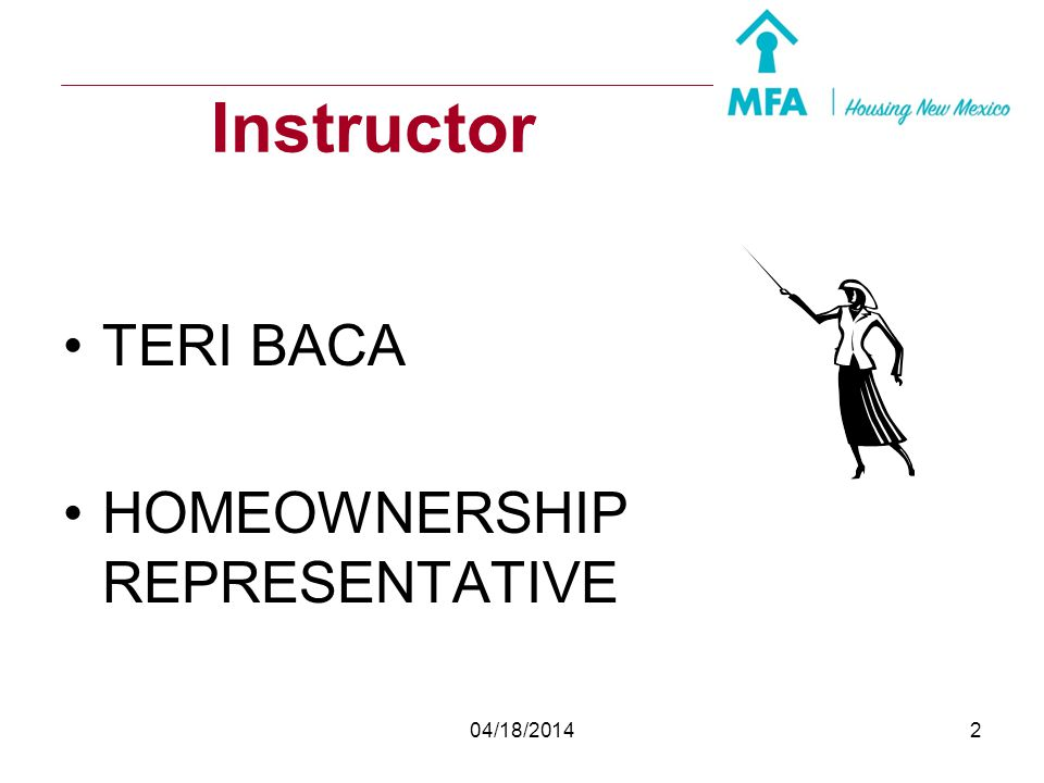 Instructor TERI BACA HOMEOWNERSHIP REPRESENTATIVE 04/18/2014