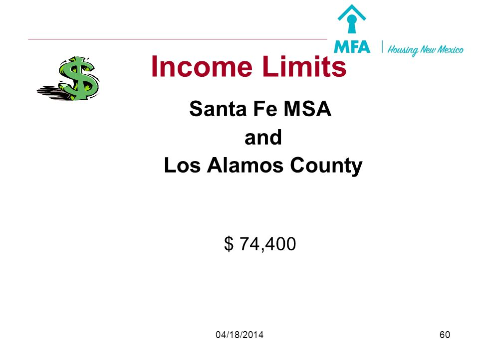 Income Limits Santa Fe MSA and Los Alamos County $ 74,400 04/18/2014