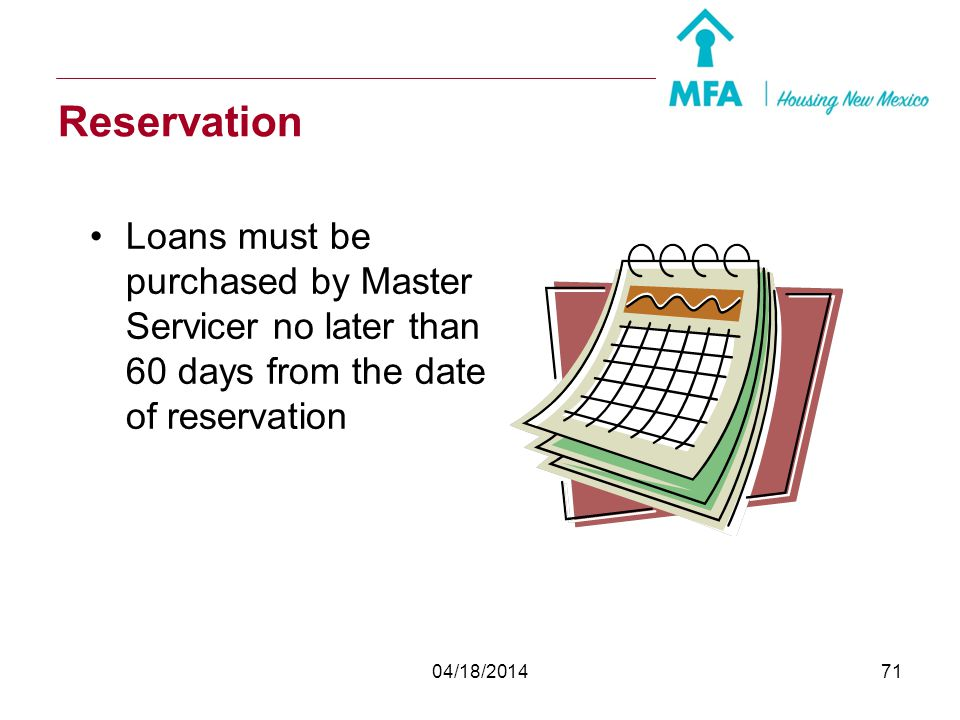 Reservation Loans must be purchased by Master Servicer no later than 60 days from the date of reservation.