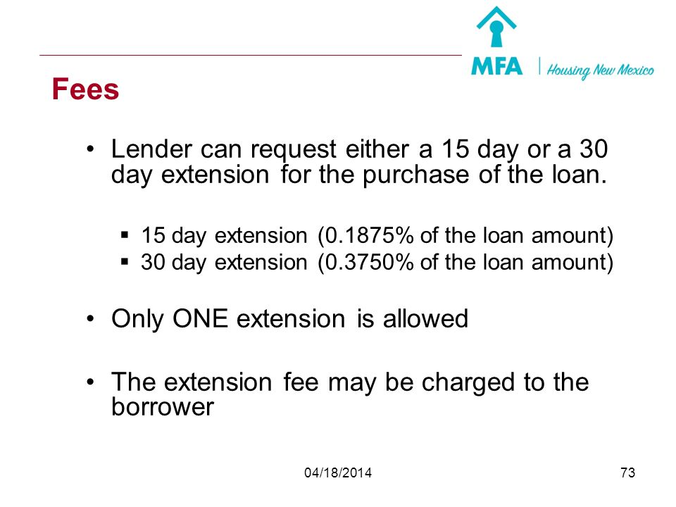 Fees Lender can request either a 15 day or a 30 day extension for the purchase of the loan. 15 day extension (0.1875% of the loan amount)