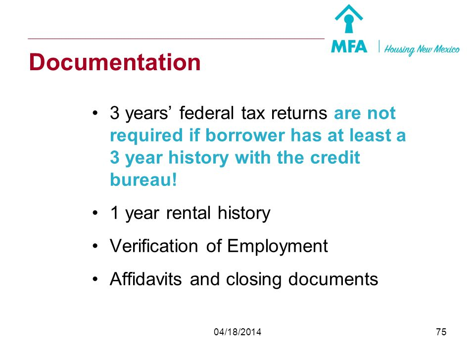 Documentation 3 years' federal tax returns are not required if borrower has at least a 3 year history with the credit bureau!