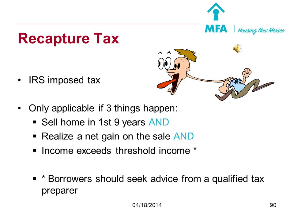 Recapture Tax IRS imposed tax Only applicable if 3 things happen: