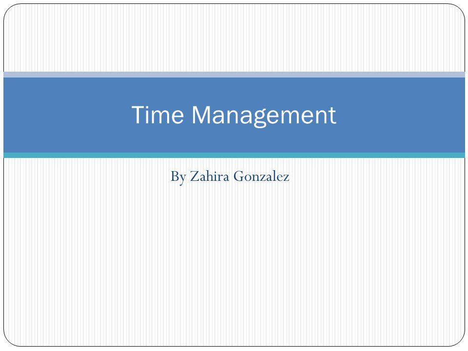 Time Management By Zahira Gonzalez