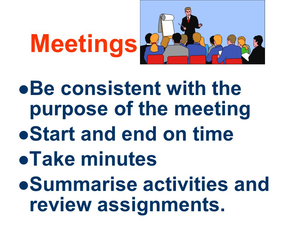 Meetings Be consistent with the purpose of the meeting