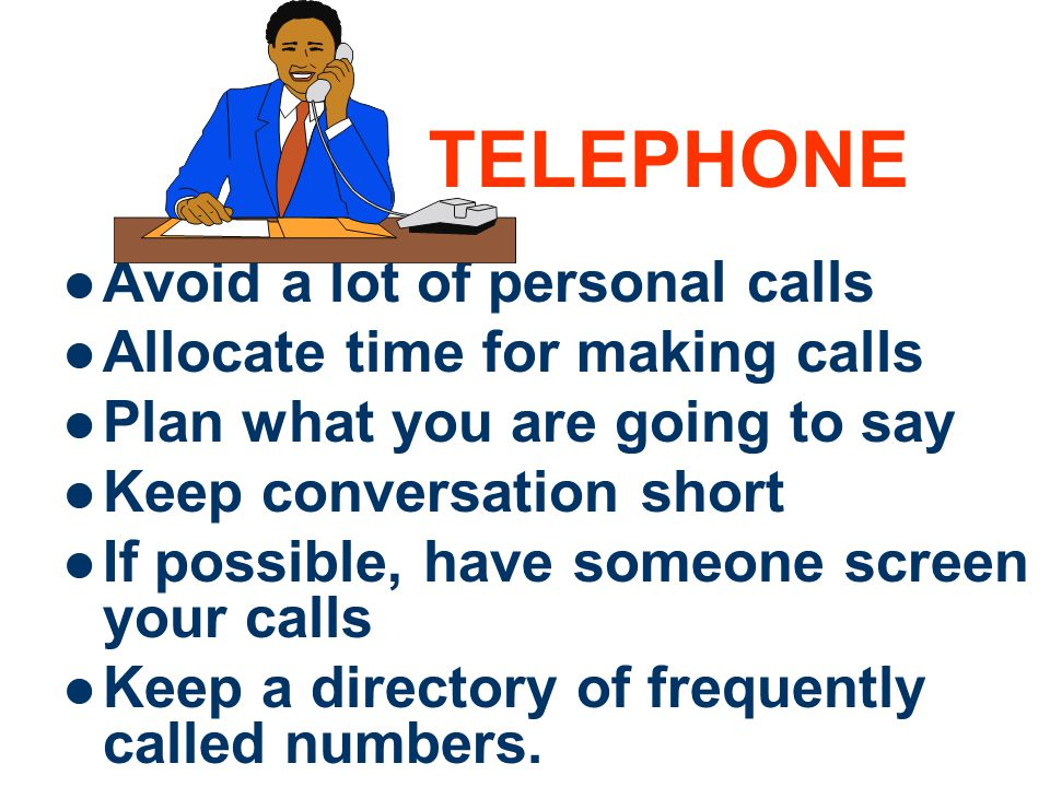 TELEPHONE Avoid a lot of personal calls Allocate time for making calls