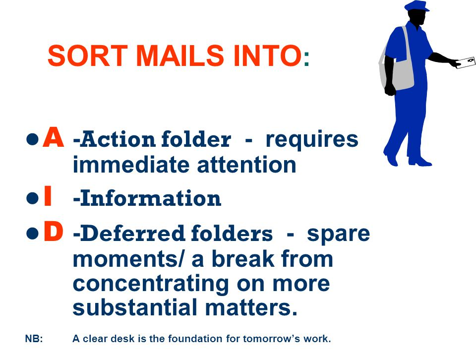 SORT MAILS INTO: A -Action folder - requires immediate attention
