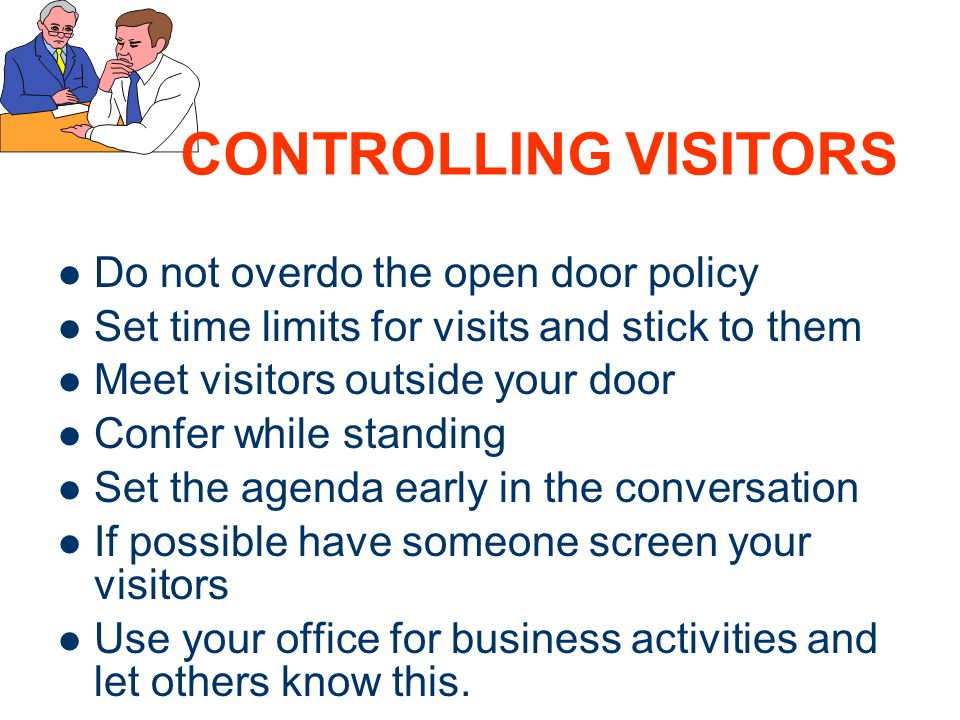 CONTROLLING VISITORS Do not overdo the open door policy