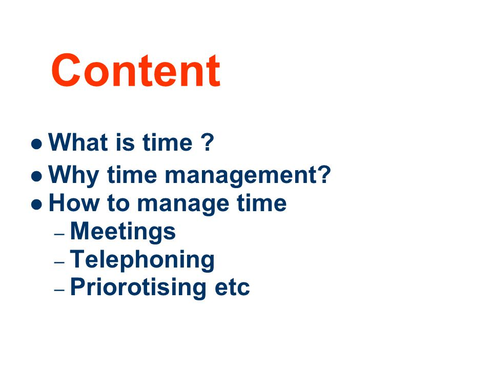 Content What is time Why time management How to manage time