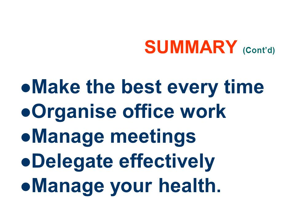 Make the best every time Organise office work Manage meetings