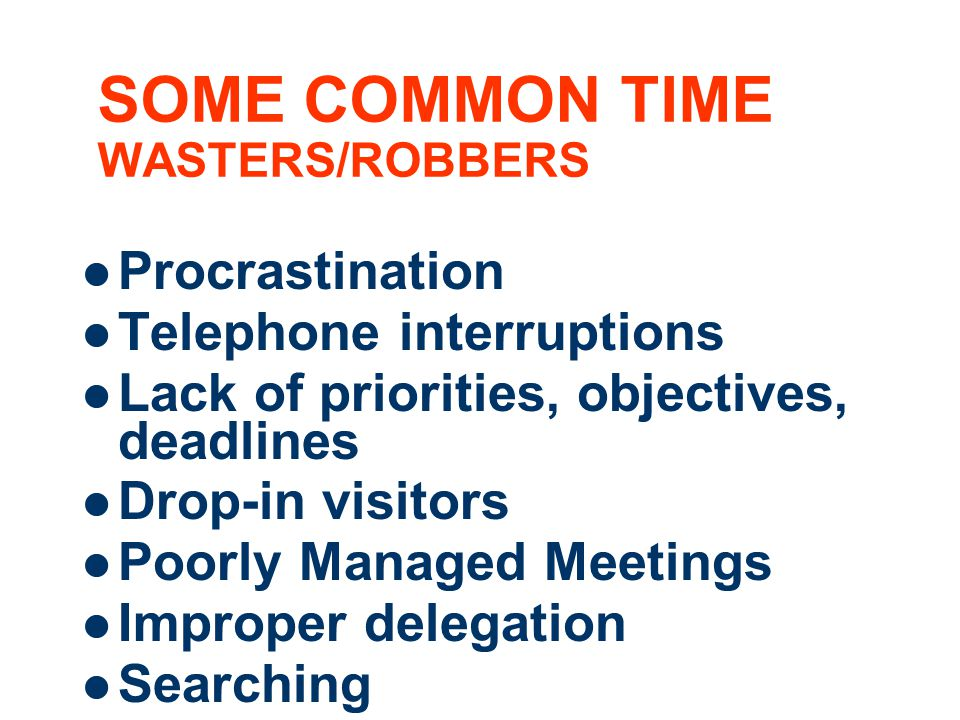 SOME COMMON TIME WASTERS/ROBBERS