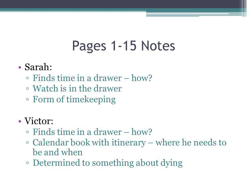 Pages 1-15 Notes Sarah: Victor: Finds time in a drawer – how