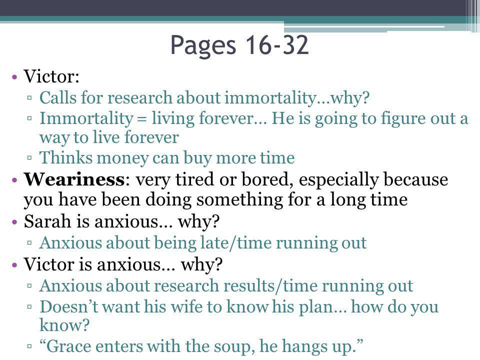 Pages 16-32 Victor: Calls for research about immortality…why Immortality = living forever… He is going to figure out a way to live forever.