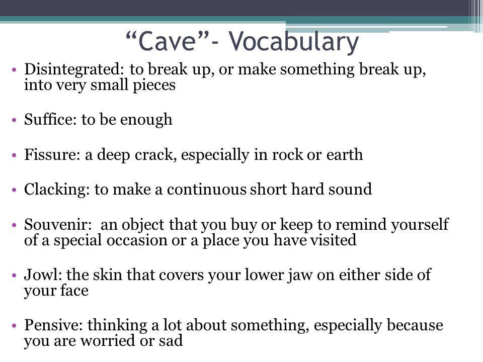Cave - Vocabulary Disintegrated: to break up, or make something break up, into very small pieces.