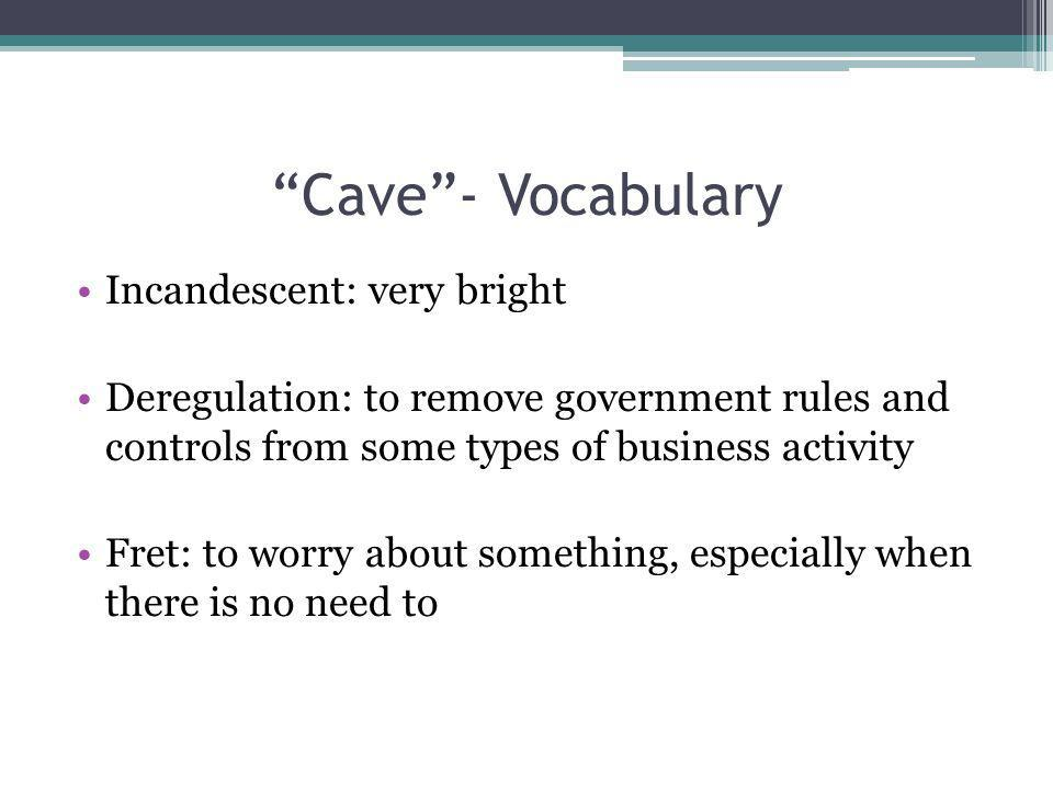 Cave - Vocabulary Incandescent: very bright