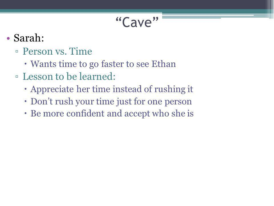 Cave Sarah: Person vs. Time Lesson to be learned: