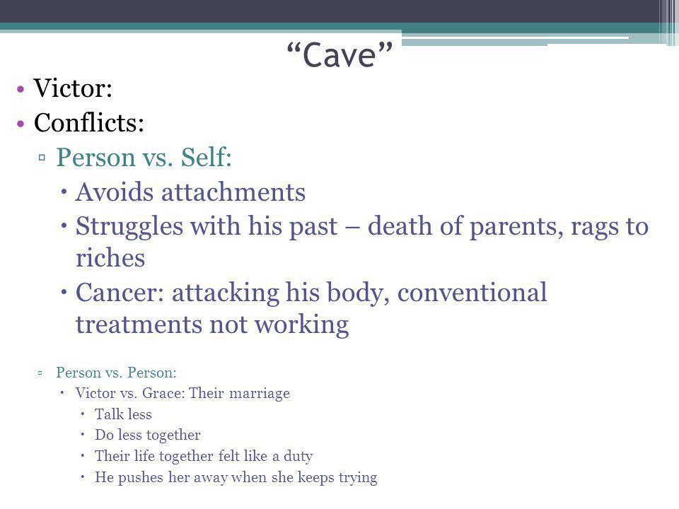 Cave Victor: Conflicts: Person vs. Self: Avoids attachments