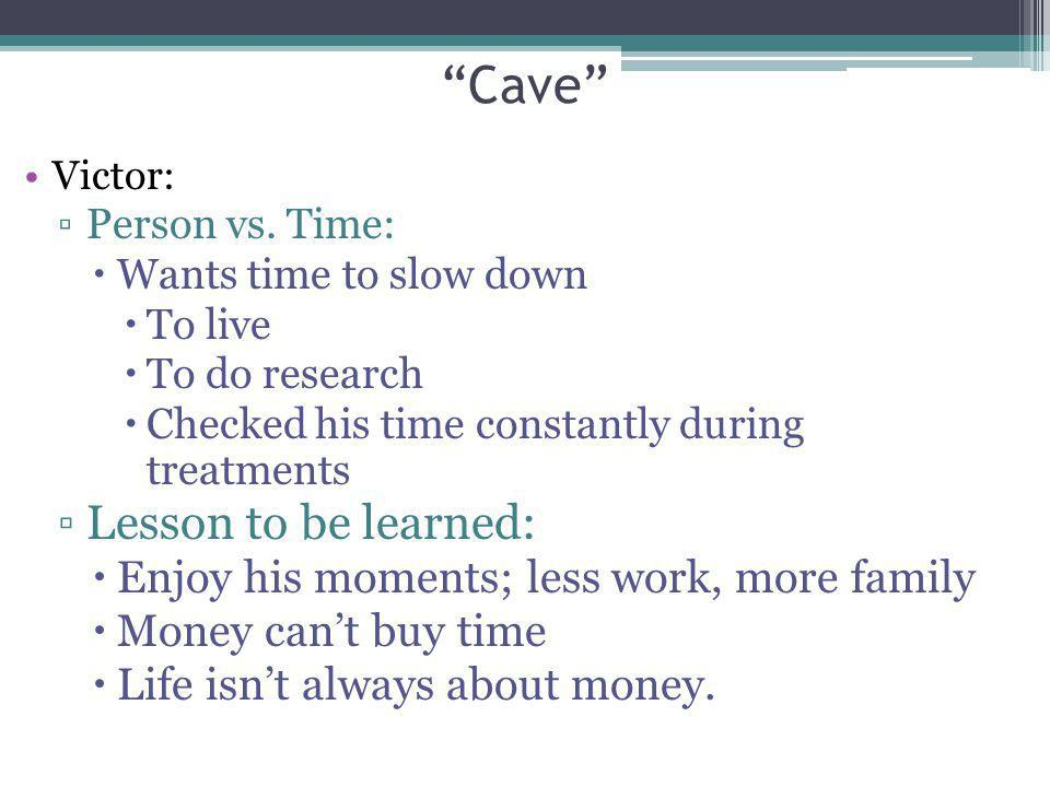Cave Lesson to be learned: Enjoy his moments; less work, more family
