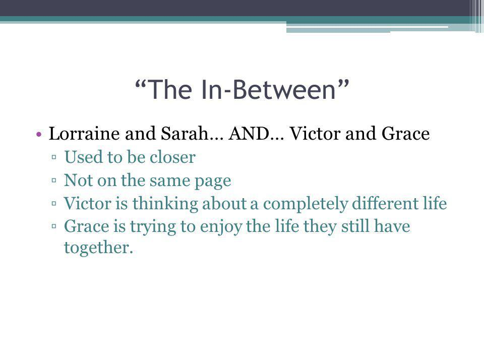 The In-Between Lorraine and Sarah… AND… Victor and Grace