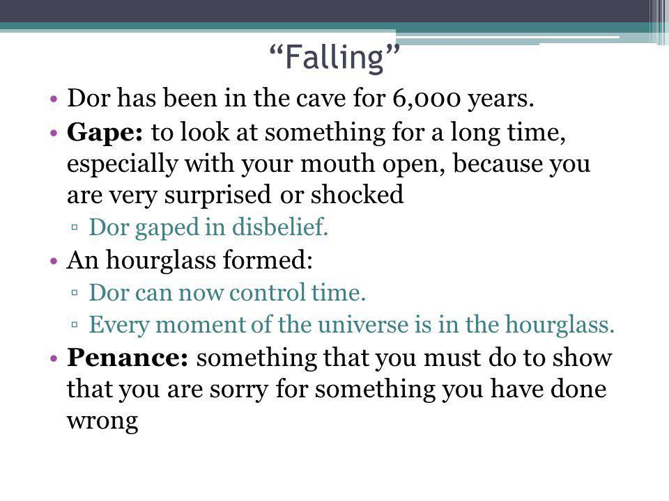 Falling Dor has been in the cave for 6,000 years.