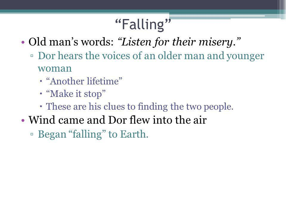 Falling Old man's words: Listen for their misery.