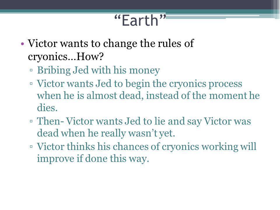 Earth Victor wants to change the rules of cryonics…How