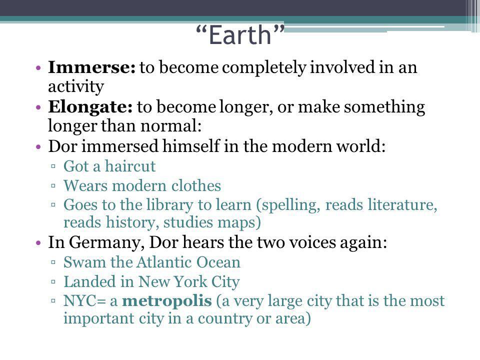 Earth Immerse: to become completely involved in an activity