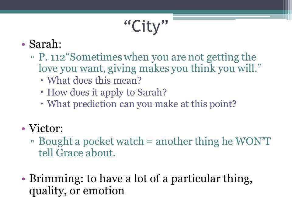 City Sarah: P. 112 Sometimes when you are not getting the love you want, giving makes you think you will.