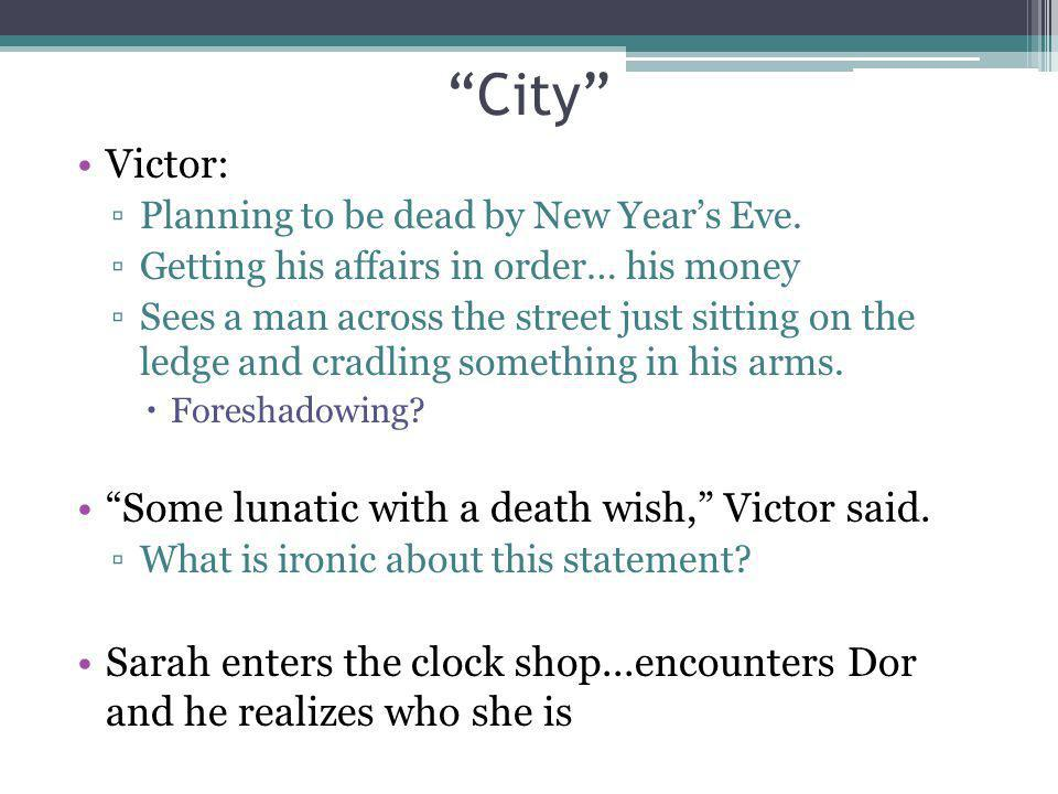 City Victor: Some lunatic with a death wish, Victor said.