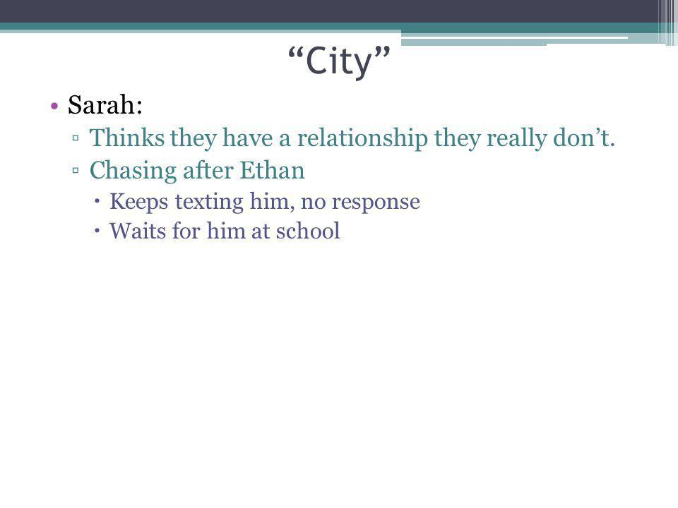 City Sarah: Thinks they have a relationship they really don't.