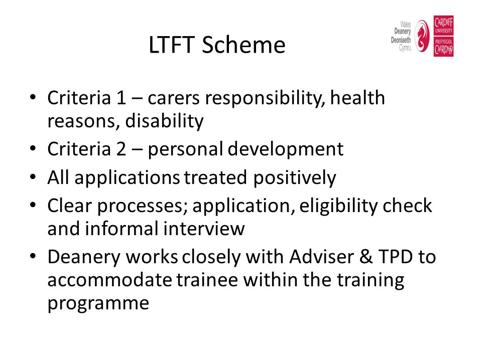 LTFT Scheme Criteria 1 – carers responsibility, health reasons, disability. Criteria 2 – personal development.