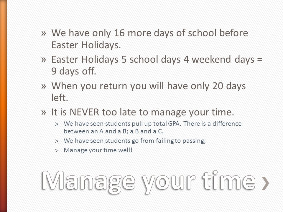 We have only 16 more days of school before Easter Holidays.
