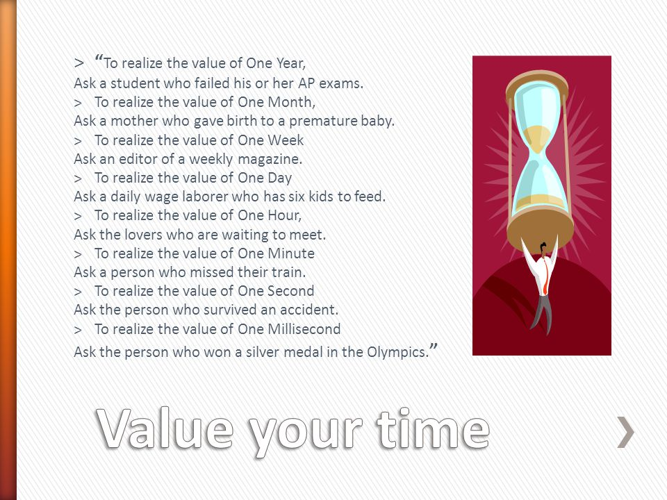 Value your time To realize the value of One Year,