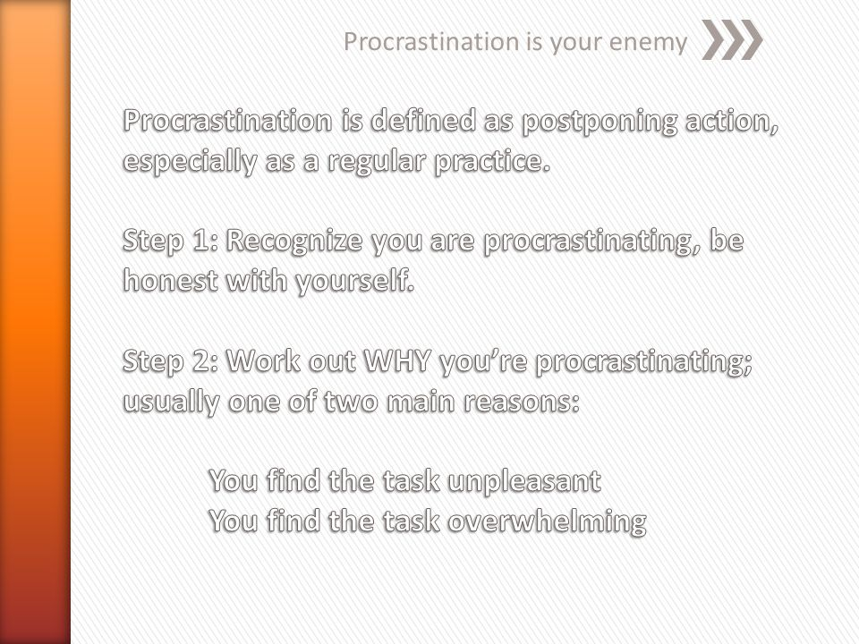 Procrastination is your enemy